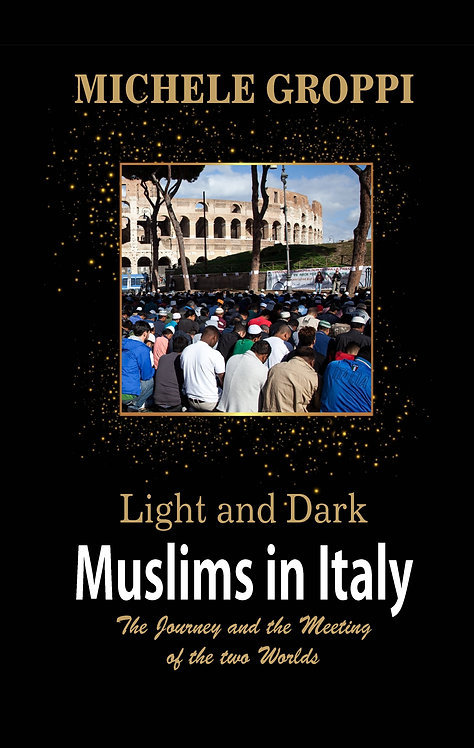 Light and Dark : Muslims in Italy (The journey and the meeting of two worlds)