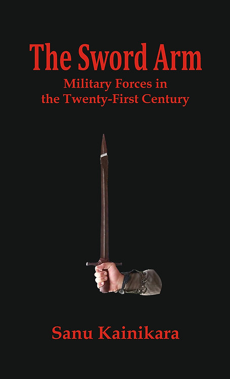 The Sword Arm : Military Forces in the Twenty-First Century