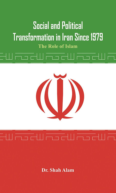 Social and Political Transformation in Iran Since 1979 - The Role of Islam