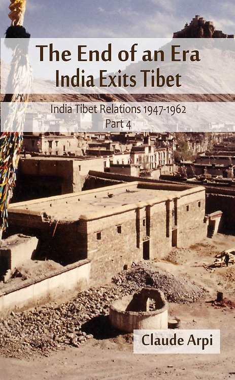 The End of an Era : India Exists Tibet  (India Tibet Relations 1947-1962) Part 4