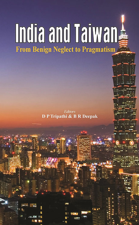 India and Taiwan - From Benign Neglect to Pragmatism