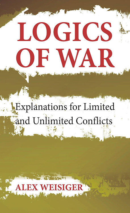 Logics of War- Explanations for Limited and Unlimited Conflicts