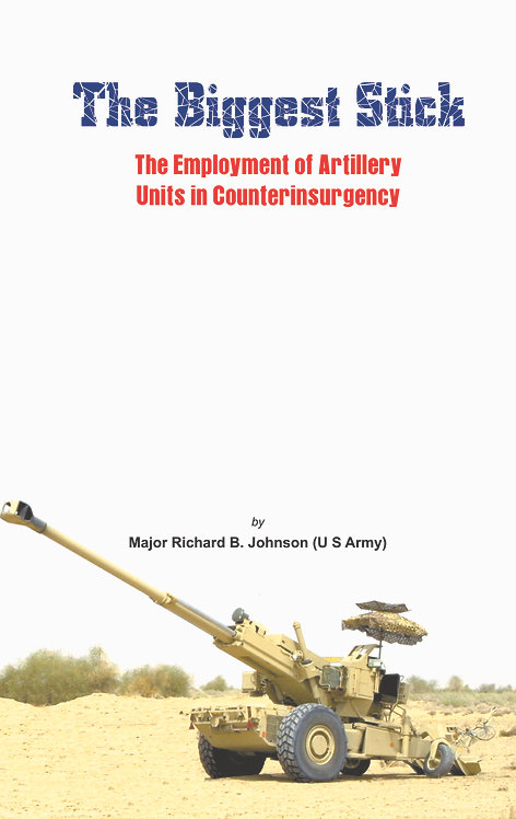 The Biggest Stick- The Employement of Artillery Units in Counterinsurgency