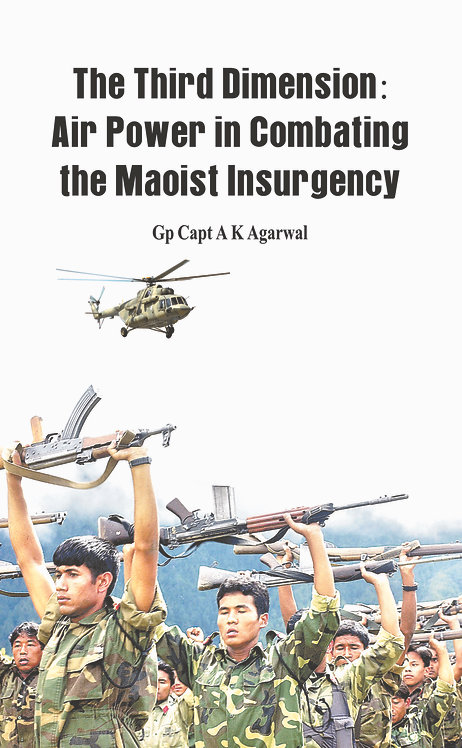 The Third Dimension - Air Power in Combating the Maoist Insurgency