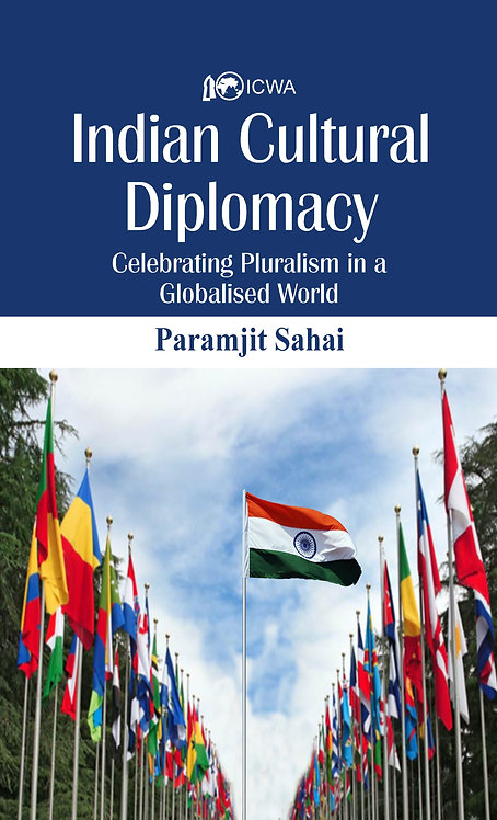 Indian Cultural Diplomacy : Celebrating Pluralism in a Globalised World