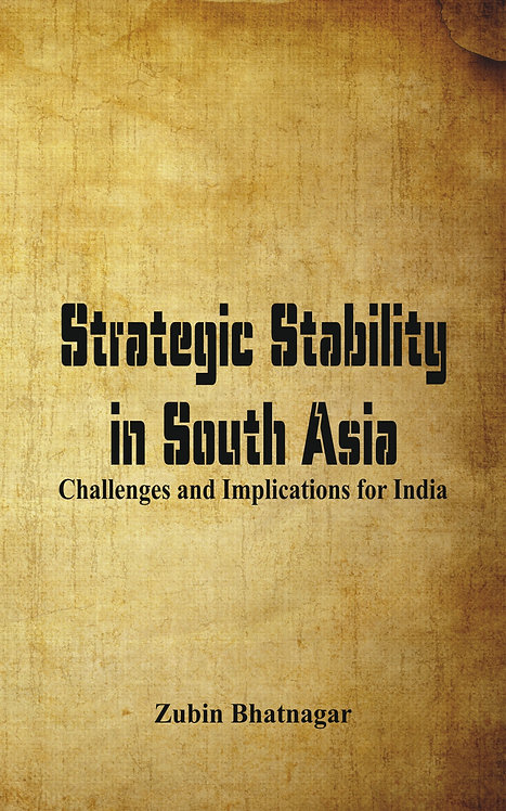 Strategic Stability in South Asia: Challenges and Implications for India
