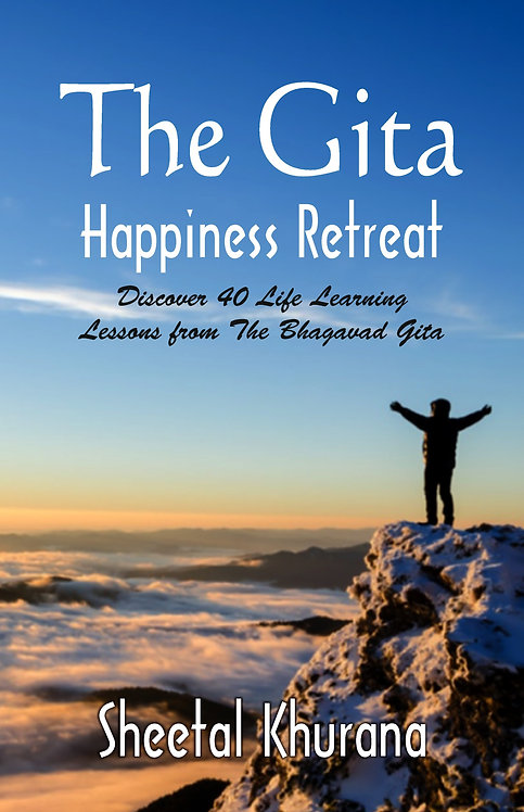 The Gita Happiness Retreat : Discover 40 Life Learning Lessons from The Bhagavad