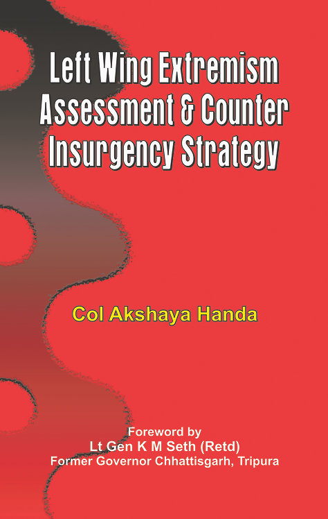 Left Wing Extremism: Assessment and Counter Insurgency Strategy