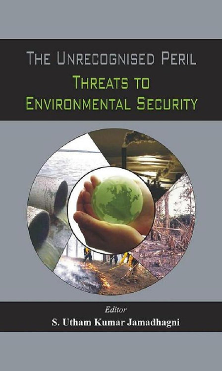 The Unrecognised Peril - Threats to Environmental Security