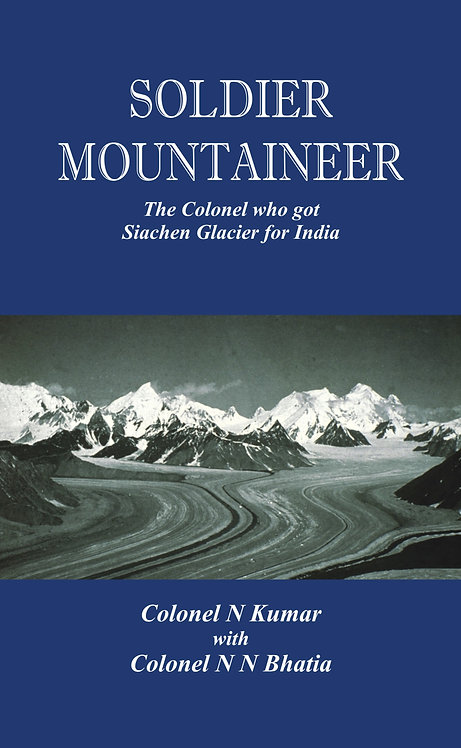 Soldier Mountaineer - The Colonel who got Siachen Glacier for India