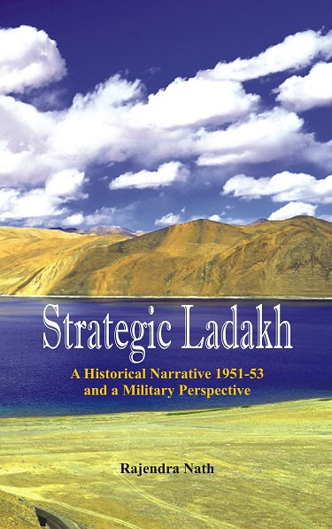Strategic Ladakh- A Historical Narrative 1951-53 and a Military Perspective