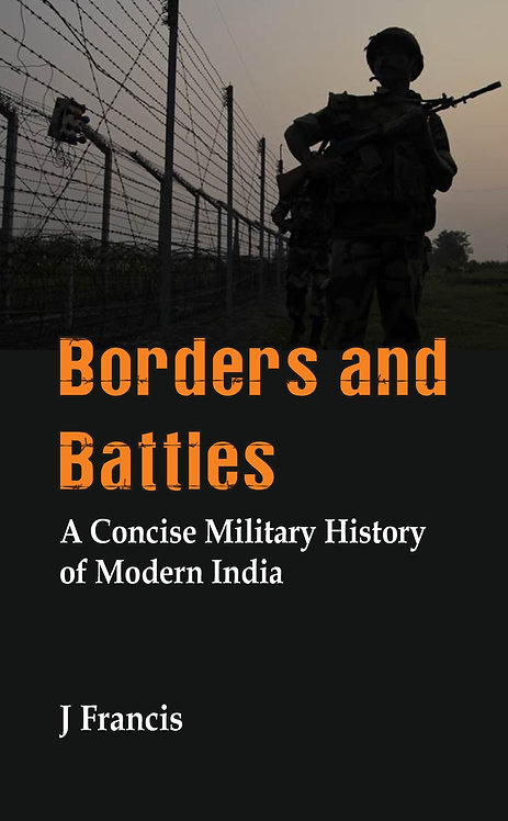 Borders and Battles : A Concise Military History of Modern India