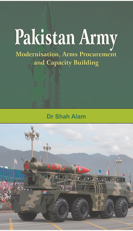 Pakistan Army: Modernisation, Arms Procurement and Capacity Building
