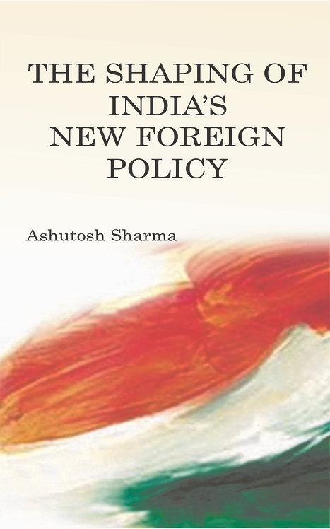 The Shaping of India's New Foreign Policy