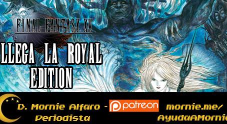 Confirmada la Royal Edition de Final Fantasy XV, y viene con mucho contenido nuevo