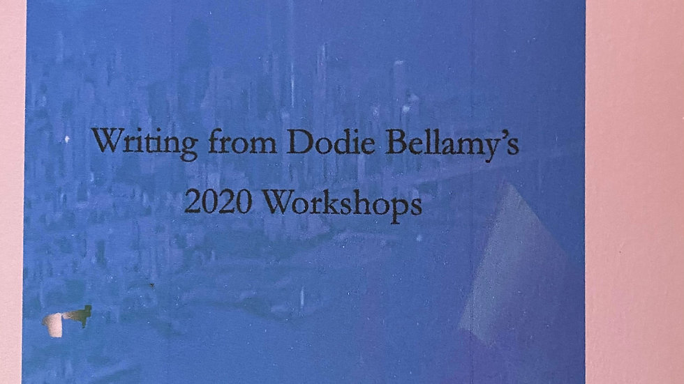 A Covidian Cohort Writing from Dodie Bellamy's 2020 Workshops