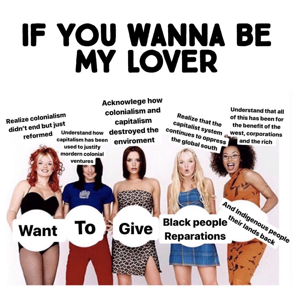 The Spice Girls holding a sign saying 'if you wanna be my lover, give black people reparations and indigenous people their lands back.'