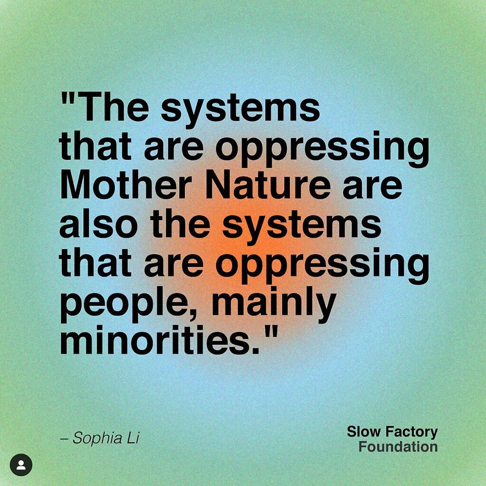 Quote by Sophia Li: The systems that are oppressing Mother Nature are also the systems that are oppressing people, mainly minorities.