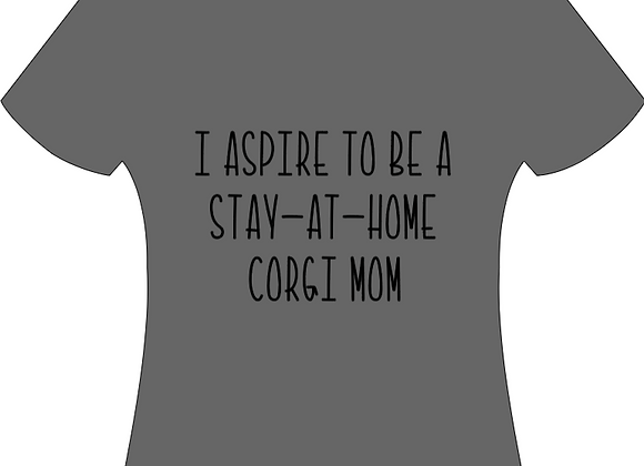 """""""I ASPIRE TO BE A STAY AT HOME .... MOM"""" T-SHIRT"""
