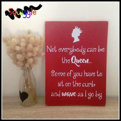 Fun 'Not everybody can be Queen' sign