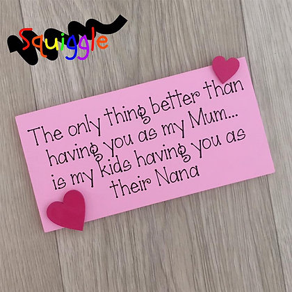 'The only thing better' sign - for amazing Mum's