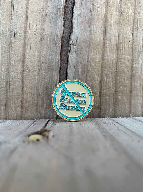 """Say No to Susan"" pin"