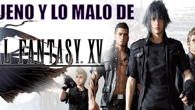 LO BUENO Y LO MALO DE: FINAL FANTASY XV