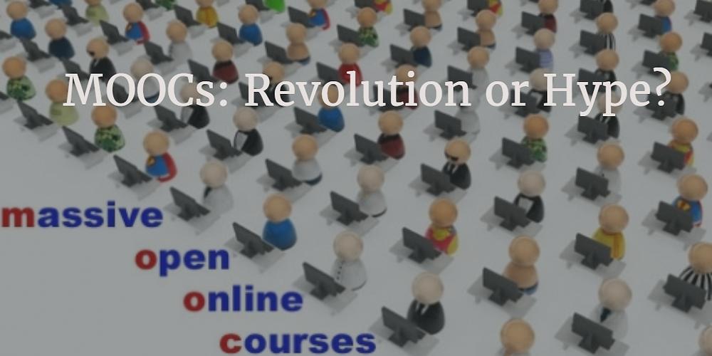 MOOCs; Revolution or Hype?