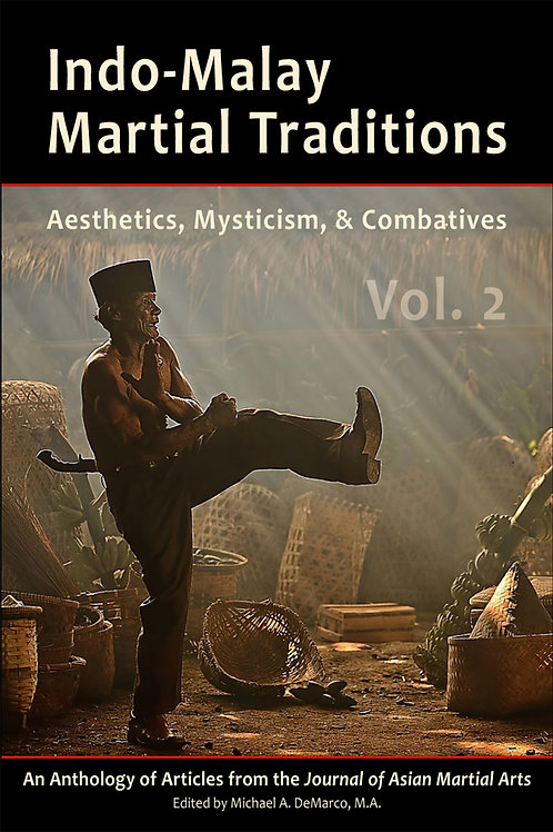 Indo-Malay Martial Traditions: Aesthetics, Mysticism & Combatives, Vol. 2