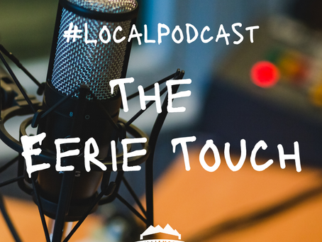 #LocalPodcast: The Eerie Touch
