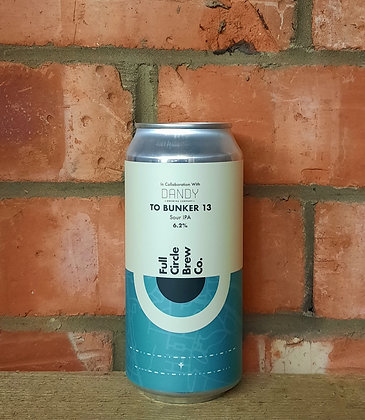 To Bunker 13 – Full Circle X Dandy Brewing Co – 7% Sour IPA