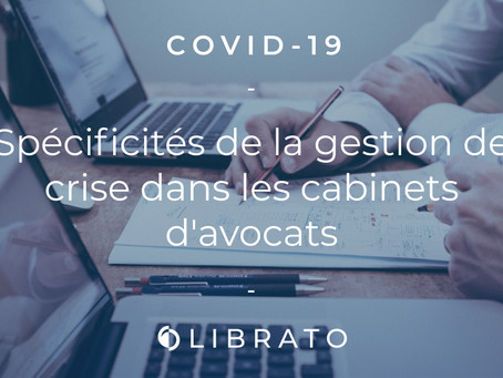 Covid-19 : Spécificités de la gestion de crise dans les cabinets d'avocats