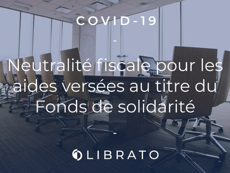 Covid-19 : Neutralité fiscale pour les aides versées au titre du Fonds de solidarité
