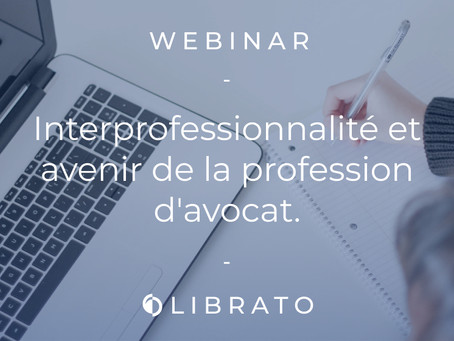 "Webinar : ""Interprofessionnalité et avenir de la profession d'avocat."""