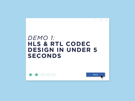 Demo 1: HLS & RTL Codec Design in Under 5 Seconds
