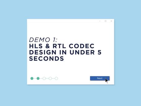 Demo 1: HLS & RTL Codec Design in Under 5 Seconds