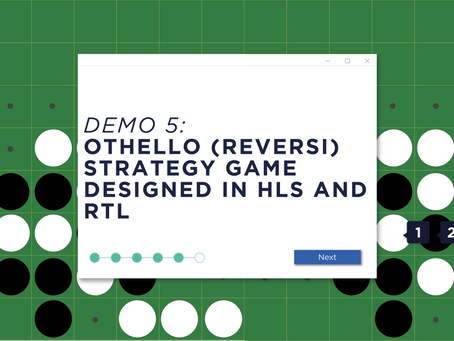 Demo 5: Othello (Reversi) Strategy Game Designed in HLS and RTL