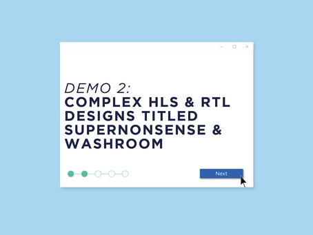 Demo 2: Complex HLS & RTL Designs - Titled SuperNonsense & Washroom