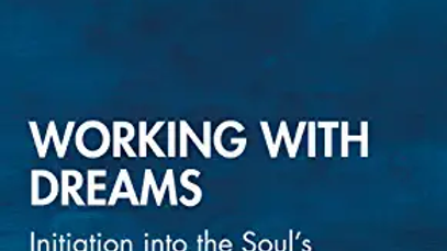 Working with Dreams: Initiation into the Soul's Speaking About Itself