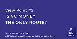 EVENT I View Point #2 : Is VC money the only route ?