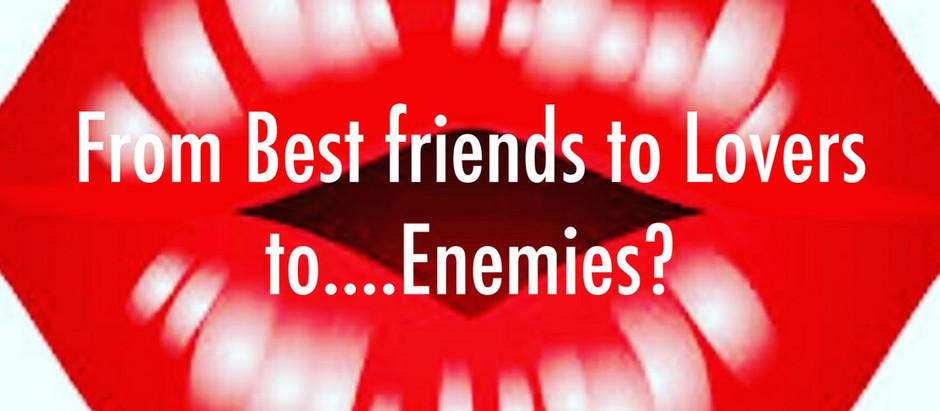 Best friends to Lovers to.... Enemies?