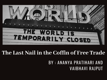 COVID-19 ~The Last Nail in the Coffin of Free Trade?
