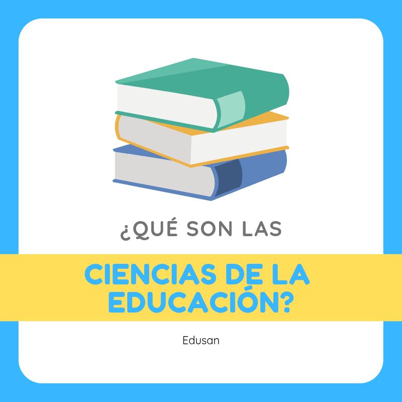Que Son Las Ciencias De La Educacion Educacion Pedagogia Campo Laboral De Un Educologo
