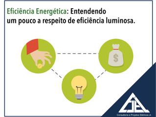 Eficiência Energética: Entendendo um pouco a respeito de eficiência luminosa.