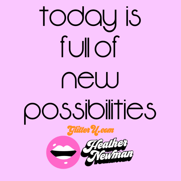 Today is full of new possibilities: This can change your entire day, month & year!