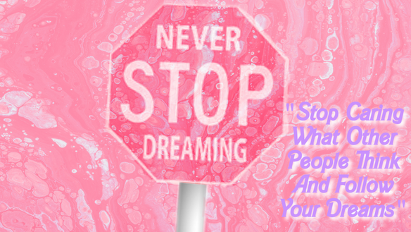 STOP CARING WHAT OTHERS THINK AND FOLLOW YOUR DREAMS!  GLITTERU.COM