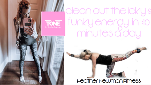 clean out the icky & funky energy in :10 minutes a day | Heather Newman Fitness
