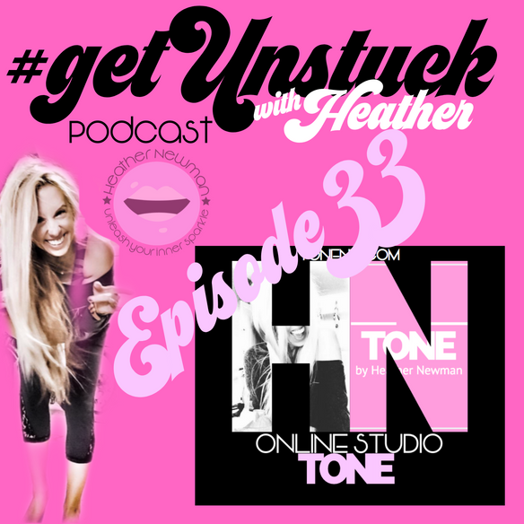 Episode 33: #getUnstuck podcast: there is a secret sauce | heather Newman Fitness