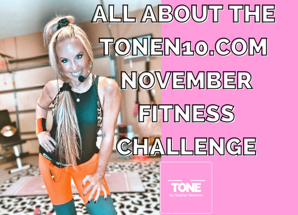 THE TONEN10.COM NOVEMBER FIT CHALLENGE DEEETS!!