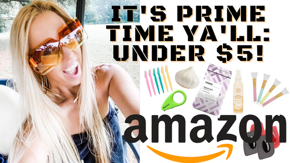 THE BEST AMAZON PRODUCTS UNDER $5 - IT'S PRIME TIME YA'LL!